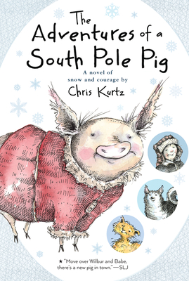 The Adventures of a South Pole Pig: A novel of snow and courage Cover Image