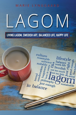 Lagom: How to Practice Living the Swedish Art of a Balanced and Happy Life - The Swedish way of Fulfillment and Happiness (Change Your Life #2) Cover Image