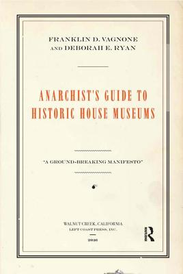 Anarchist's Guide to Historic House Museums Cover Image