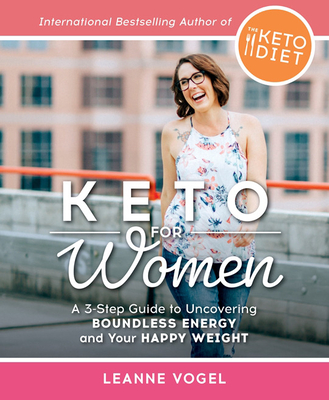 Keto For Women: A 3-Step Guide to Uncovering Boundless Energy and Your Happy Weight Cover Image