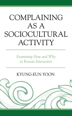 Complaining as a Sociocultural Activity: Examining How and Why in Korean Interaction Cover Image