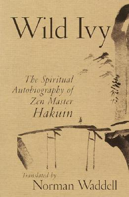 Wild Ivy: The Spiritual Autobiography of Zen Master Hakuin Cover Image