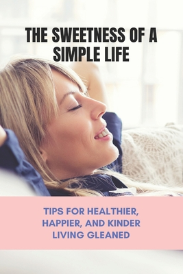 The Sweetness Of A Simple Life: Tips For Healthier, Happier, And Kinder Living Gleaned: Stress Less Supplement Cover Image
