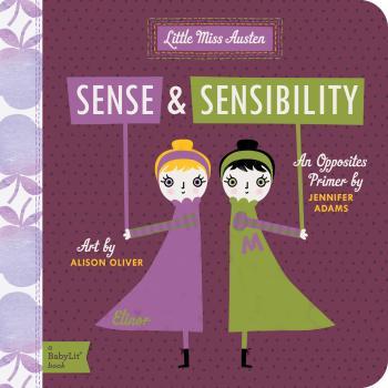 Sense and Sensibility: A Babylit(r) Opposites Primer (BabyLit Books) Cover Image