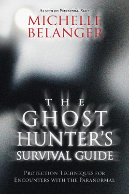 The Ghost Hunter's Survival Guide: Protection Techniques for Encounters with the Paranormal Cover Image