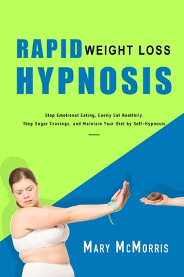 Rapid Weight Loss Hypnosis: Stop Emotional Eating, Easily Eat Healthily, Stop Sugar Cravings, and Maintain Your Diet by Self-Hypnosis Cover Image