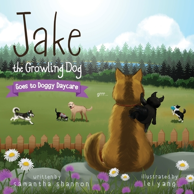 Jake the Growling Dog Goes to Doggy Daycare: A Children's Book about Trying New Things, Friendship, Comfort, and Kindness. Cover Image
