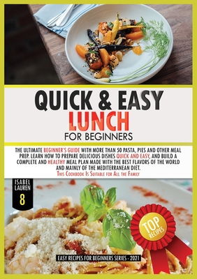 Quick and Easy Lunch for Beginners: The Ultimate Beginner's Guide with More than 50 Pasta, Pies and Other Meal Prep. Learn How to Cook Delicious Dishe Cover Image