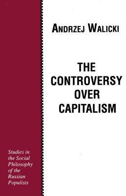 The Controvery Over Capitalism: Studies in the Social Philosophy of the Russian Populists Cover Image