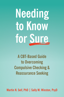 Needing to Know for Sure: A Cbt-Based Guide to Overcoming Compulsive Checking and Reassurance Seeking Cover Image