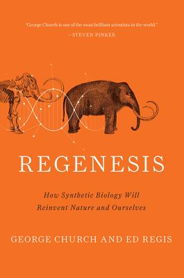 Regenesis: How Synthetic Biology Will Reinvent Nature and Ourselves Cover Image