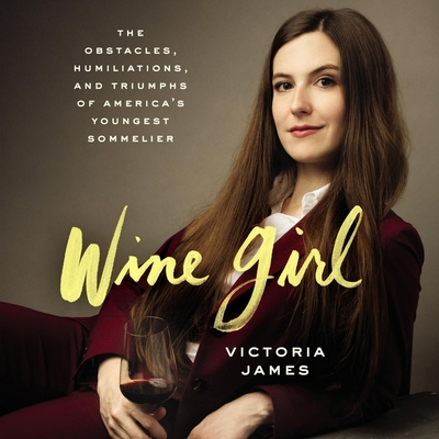Wine Girl: The Obstacles, Humiliations, and Triumphs of America's Youngest Sommelier Cover Image