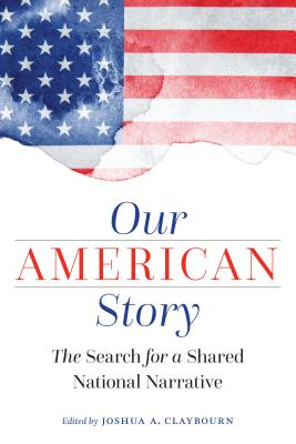 Our American Story: The Search for a Shared National Narrative Cover Image