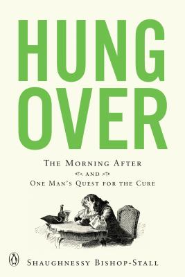 Hungover: The Morning After and One Man's Quest for the Cure Cover Image