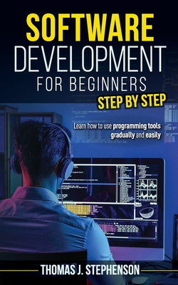 Software Development for Beginners Step by Step: Learn How to Use Programming Tools Gradually and Easily Cover Image