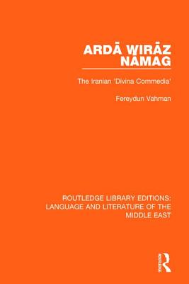 Ardā Wirāz Nāmag: The Iranian 'Divina Commedia' (Routledge Library Editions: Language & Literature of the Mid) Cover Image