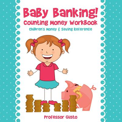 Baby Banking! - Counting Money Workbook: Children's Money & Saving Reference Cover Image