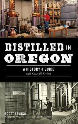Distilled in Oregon: A History & Guide with Cocktail Recipes Cover Image