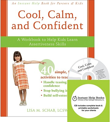 Cool, Calm, and Confident: A Workbook to Help Kids Learn Assertiveness Skills [With CDROM] Cover Image