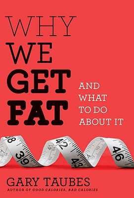 Why We Get Fat: And What to Do about It Cover Image
