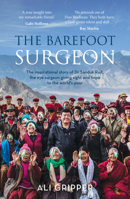 The Barefoot Surgeon: The Inspirational Story of Dr Sanduk Ruit, the Eye Surgeon Giving Sight and Hope to the World's Poor Cover Image
