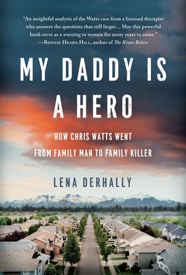 My Daddy is a Hero: How Chris Watts Went from Family Man to Family Killer Cover Image