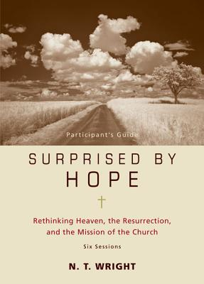 Surprised by Hope Participant's Guide: Rethinking Heaven, the Resurrection, and the Mission of the Church Cover Image