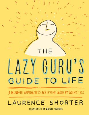 The Lazy Guru's Guide to Life: A Mindful Approach to Achieving More by Doing Less Cover Image