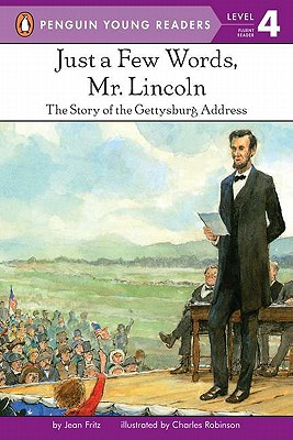 Just a Few Words, Mr. Lincoln: The Story of the Gettysburg Address (Penguin Young Readers, Level 4) Cover Image