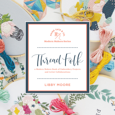 Thread Folk: A Modern Makers Book of Embroidery Projects and Artist Collaborations Cover Image