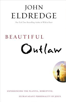 Beautiful Outlaw: Experiencing the Playful, Disruptive, Extravagant Personality of Jesus Cover Image