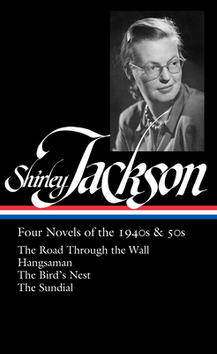 Shirley Jackson: Four Novels of the 1940s & 50s (LOA #336): The Road Through the Wall / Hangsaman / The Bird's Nest / The Sundial Cover Image