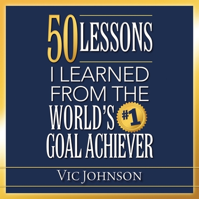 50 Lessons I Learned from the World's #1 Goal Achiever Lib/E Cover Image