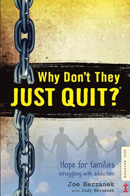 Why Don't They JUST QUIT?: Hope for families struggling with addiction. Cover Image