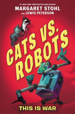 Cats vs. Robots #1: This Is War by Margaret Stohl and Lewis Peterson