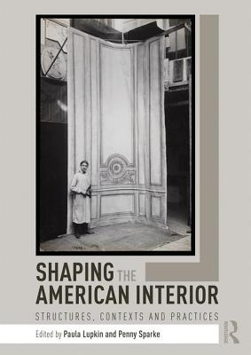 Shaping the American Interior: Structures, Contexts and Practices Cover Image