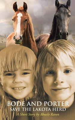 Bode and Porter Save the Lakota Herd: A Short Story by Abuelo Raven Cover Image