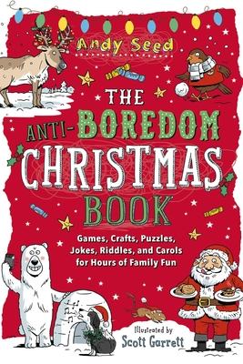 The Anti-Boredom Christmas Book: Games, Crafts, Puzzles, Jokes, Riddles, and Carols for Hours of Family Fun (Anti-Boredom Books) Cover Image