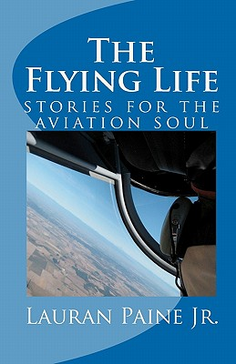 The Flying Life: stories for the aviation soul Cover Image