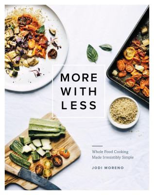 More with Less: Whole Food Cooking Made Irresistibly Simple Cover Image