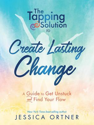 Tapping Solution to Create Lasting Change: A Guide to Get Unstuck and Find Your Flow Cover Image