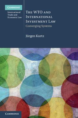The Wto and International Investment Law: Converging Systems (Cambridge International Trade and Economic Law #20) Cover Image