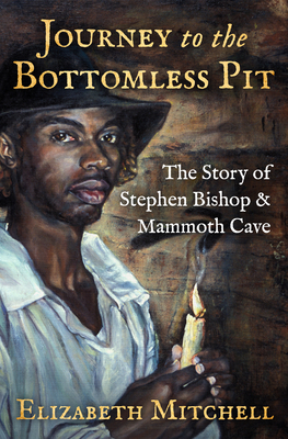 Journey to the Bottomless Pit: The Story of Stephen Bishop & Mammoth Cave Cover Image