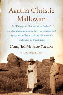 Come, Tell Me How You Live: An Archaeological Memoir Cover Image