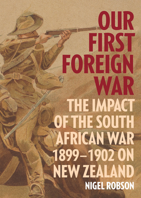 Our First Foreign War: The Impact of the South African War 1899–1902 on New Zealand  Cover Image