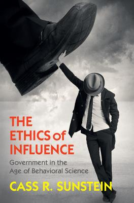 The Ethics of Influence: Government in the Age of Behavioral Science (Cambridge Studies in Economics) Cover Image
