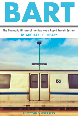 Bart: The Dramatic History of the Bay Area Rapid Transit System Cover Image