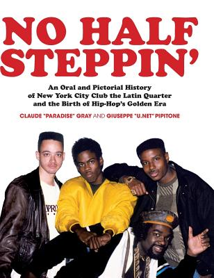 No Half Steppin' (Hardcover): An Oral and Pictorial History of New York City Club the Latin Quarter and the Birth of Hip-Hop's Golden Era Cover Image