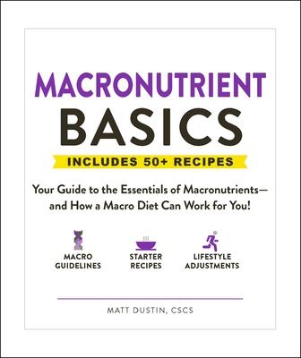 Macronutrient Basics: Your Guide to the Essentials of Macronutrients—and How a Macro Diet Can Work for You! Cover Image