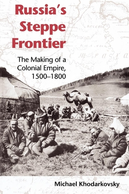Russia's Steppe Frontier: The Making of a Colonial Empire, 1500-1800 Cover Image